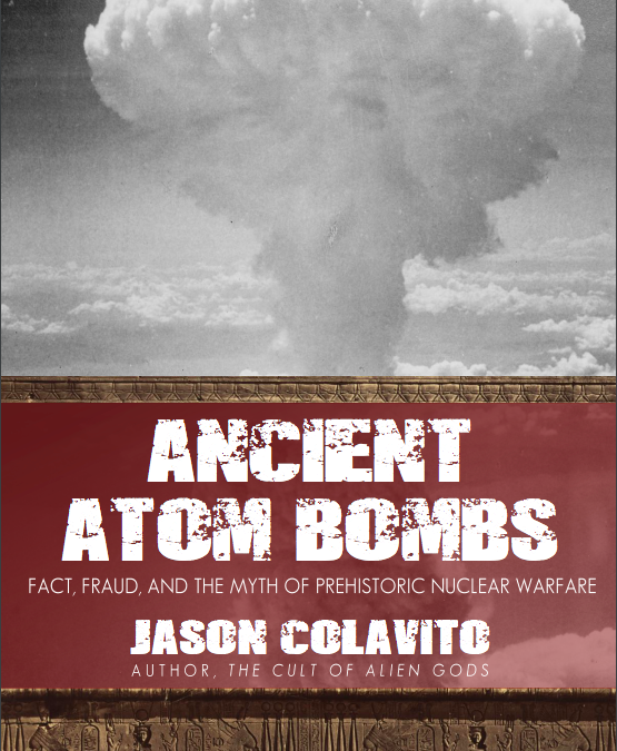 Jason Colavito – Ancient Atom Bombs, Fact, Fraud and the myth of Prehistoric Nuclear Warfare